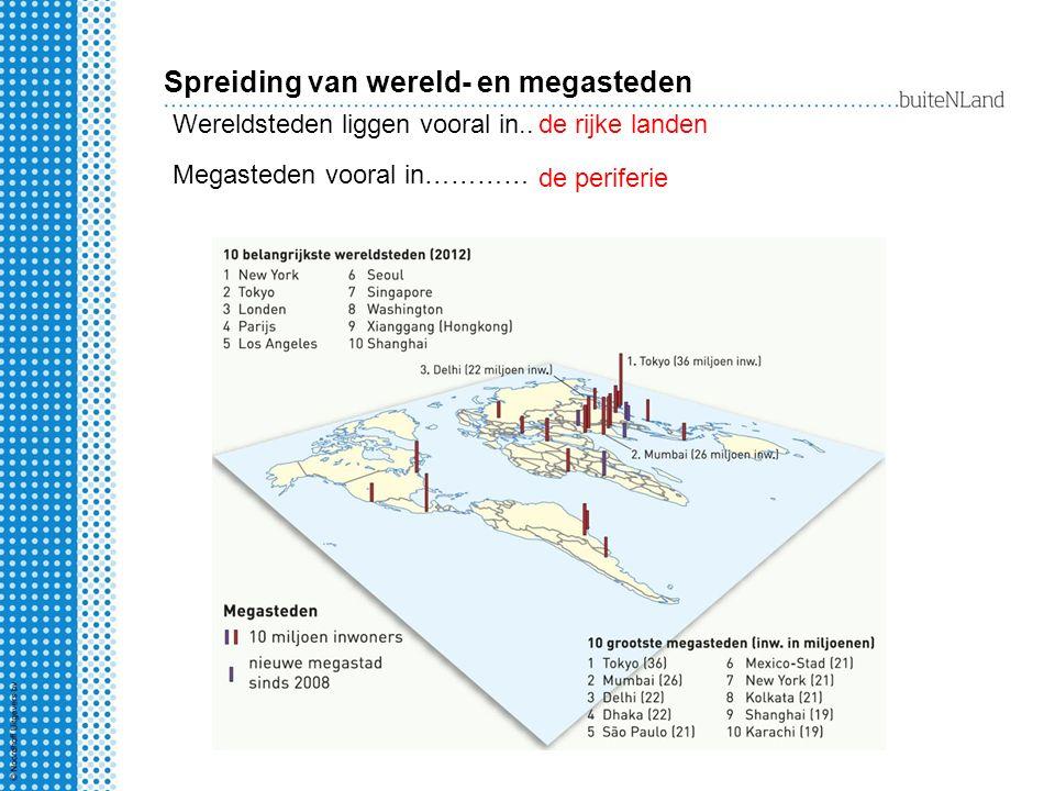 Spreiding van wereld- en megasteden de rijke landen de periferie Wereldsteden liggen vooral in..