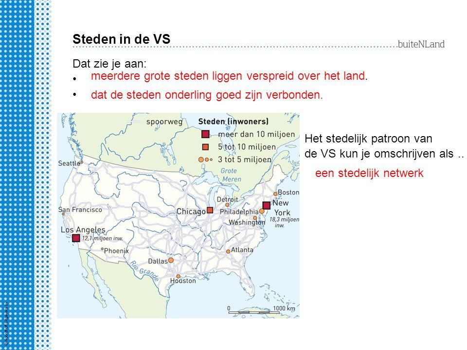 Steden in de VS Het stedelijk patroon van de VS kun je omschrijven als..