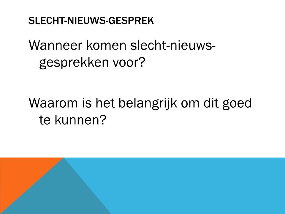 SLECHT-NIEUWS-GESPREK Wanneer komen slecht-nieuws- gesprekken voor.