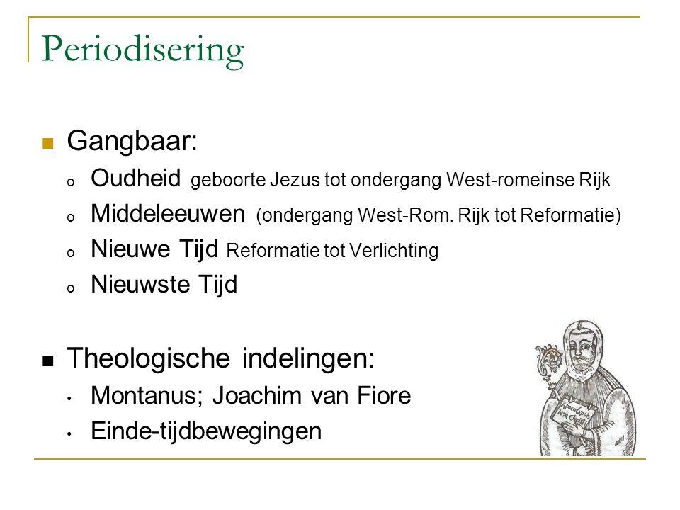 Periodisering Gangbaar: o Oudheid geboorte Jezus tot ondergang West-romeinse Rijk o Middeleeuwen (ondergang West-Rom.