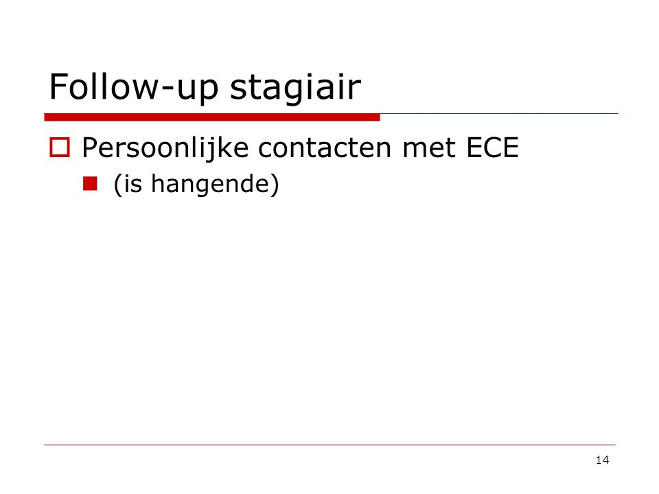 Follow-up stagiair  Persoonlijke contacten met ECE (is hangende) 14