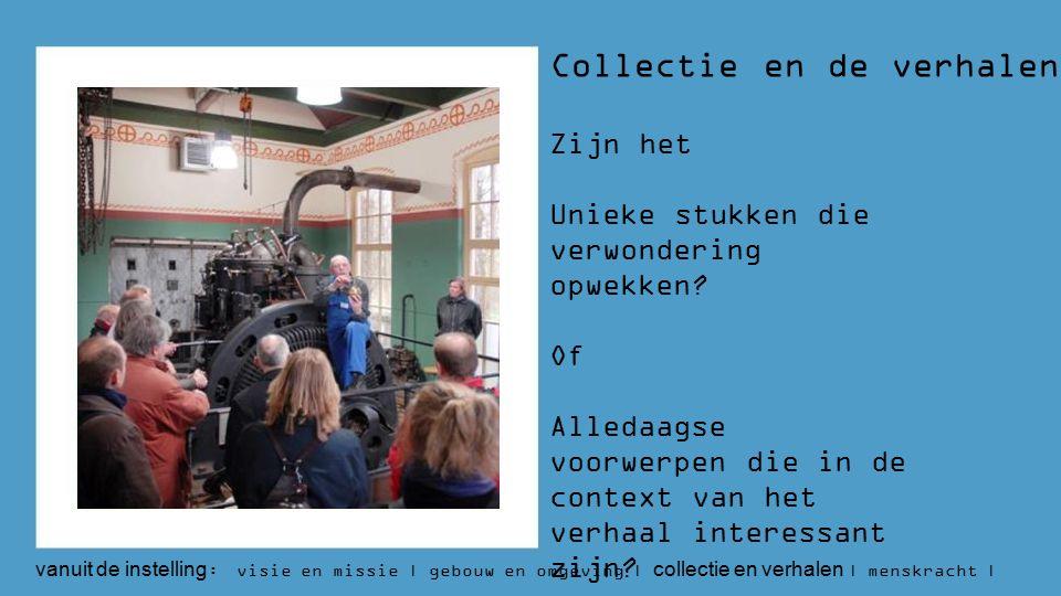 Collectie en de verhalen Zijn het Unieke stukken die verwondering opwekken.