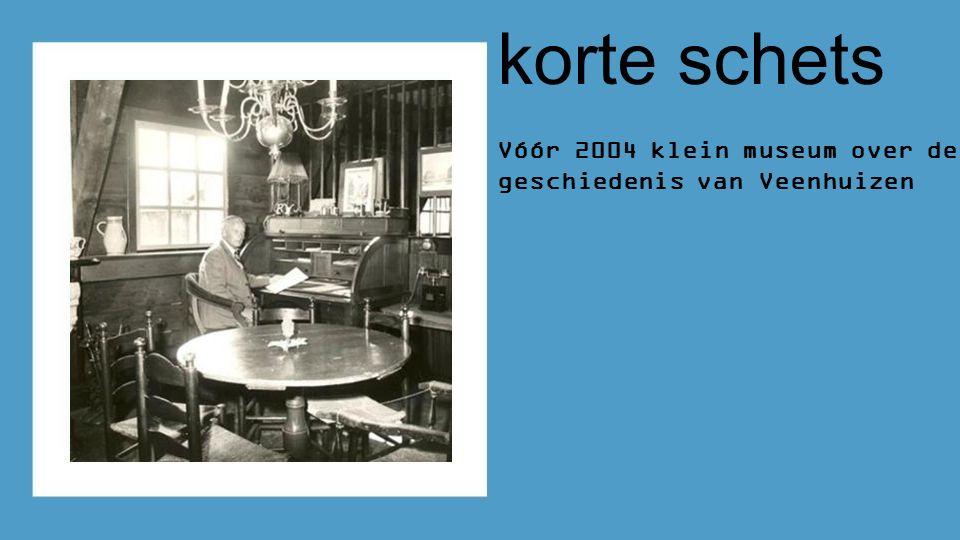 Vóór 2004 klein museum over de geschiedenis van Veenhuizen