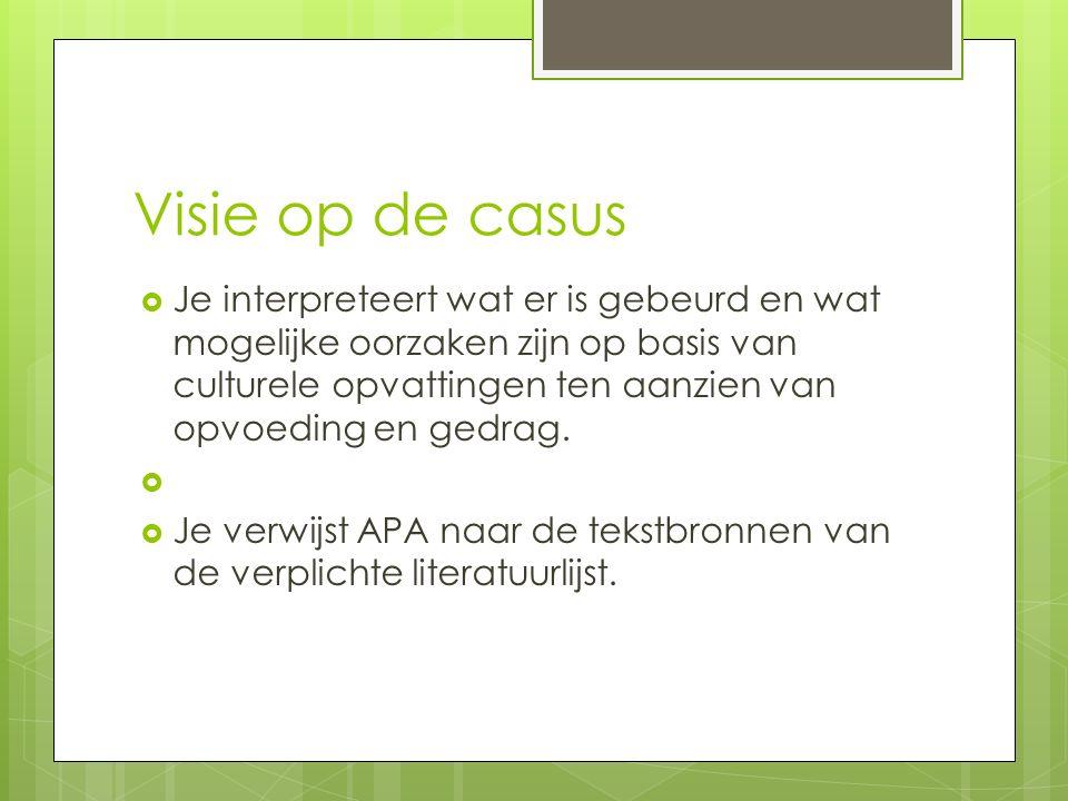 Visie op de casus  Je interpreteert wat er is gebeurd en wat mogelijke oorzaken zijn op basis van culturele opvattingen ten aanzien van opvoeding en gedrag.