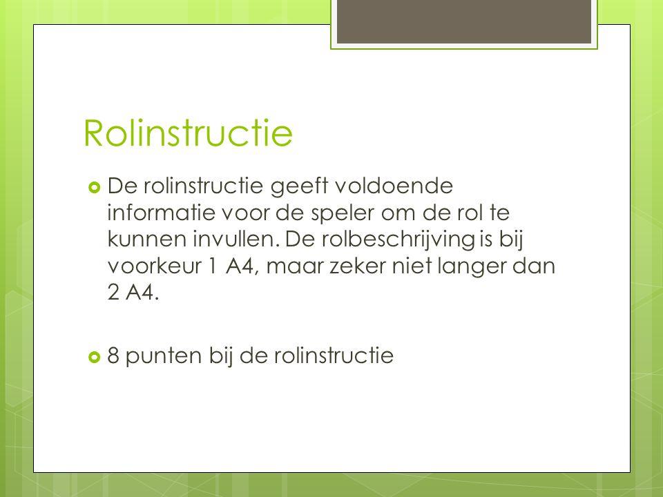 Rolinstructie  De rolinstructie geeft voldoende informatie voor de speler om de rol te kunnen invullen.