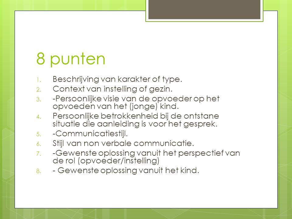8 punten 1. Beschrijving van karakter of type. 2.