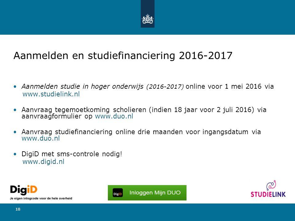 18 Aanmelden en studiefinanciering 2016-2017 Aanmelden studie in hoger onderwijs (2016-2017) online voor 1 mei 2016 via www.studielink.nl Aanvraag teg