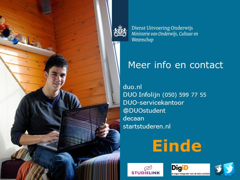 Meer info en contact duo.nl DUO Infolijn (050) 599 77 55 DUO-servicekantoor @DUOstudent decaan startstuderen.nl Einde