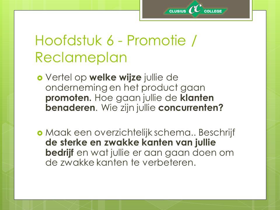 Hoofdstuk 6 - Promotie / Reclameplan  Vertel op welke wijze jullie de onderneming en het product gaan promoten.