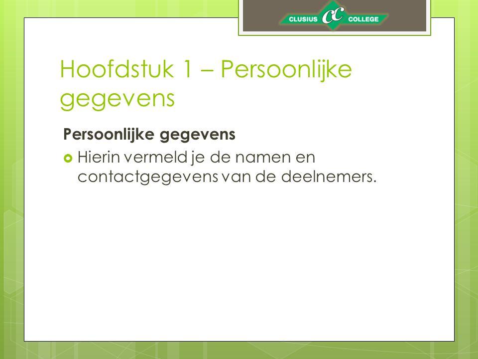 Hoofdstuk 1 – Persoonlijke gegevens Persoonlijke gegevens  Hierin vermeld je de namen en contactgegevens van de deelnemers.