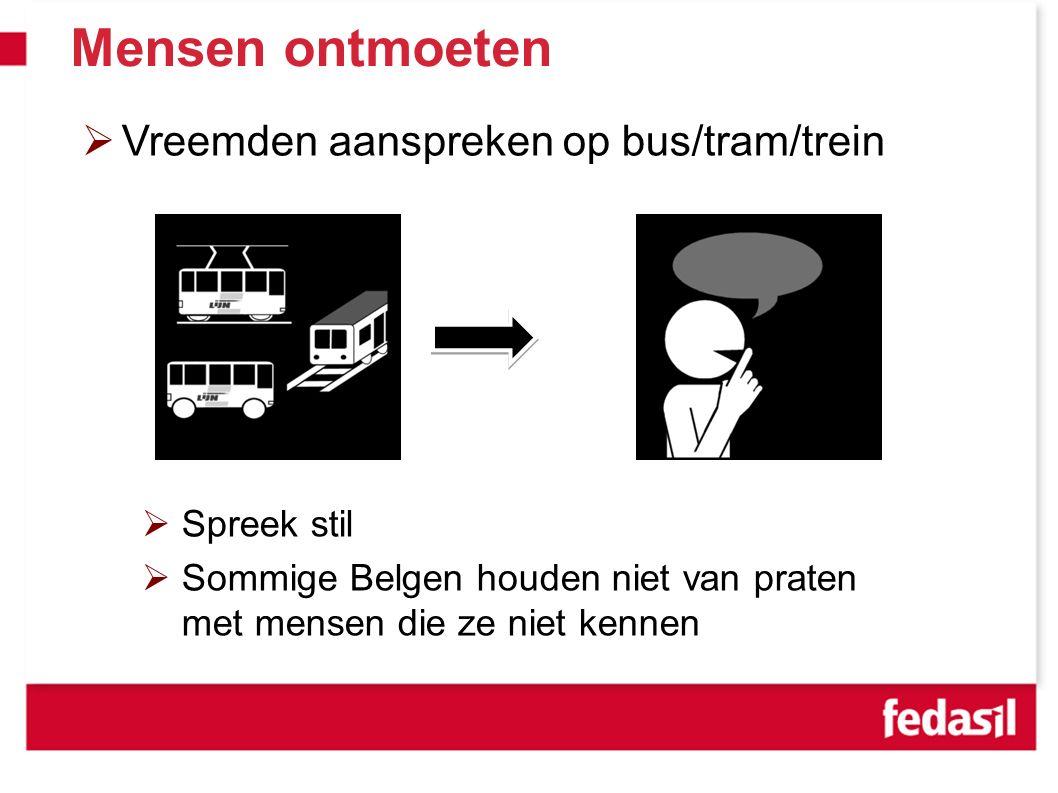 Mensen ontmoeten  Vreemden aanspreken op bus/tram/trein  Spreek stil  Sommige Belgen houden niet van praten met mensen die ze niet kennen