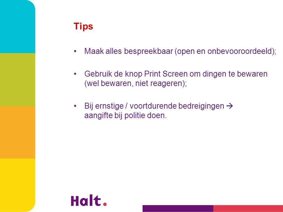 Tips Maak alles bespreekbaar (open en onbevooroordeeld); Gebruik de knop Print Screen om dingen te bewaren (wel bewaren, niet reageren); Bij ernstige / voortdurende bedreigingen  aangifte bij politie doen.