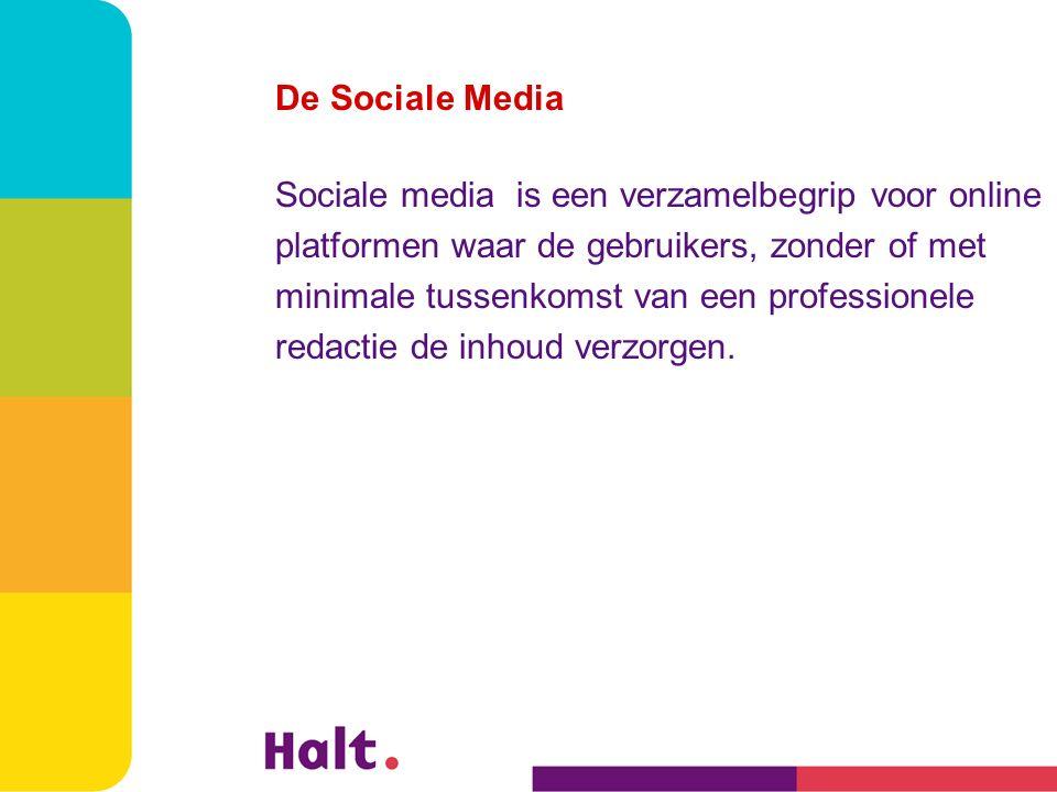 De Sociale Media Sociale media is een verzamelbegrip voor online platformen waar de gebruikers, zonder of met minimale tussenkomst van een professionele redactie de inhoud verzorgen.