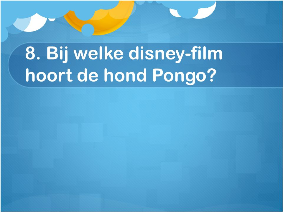 8. Bij welke disney-film hoort de hond Pongo?