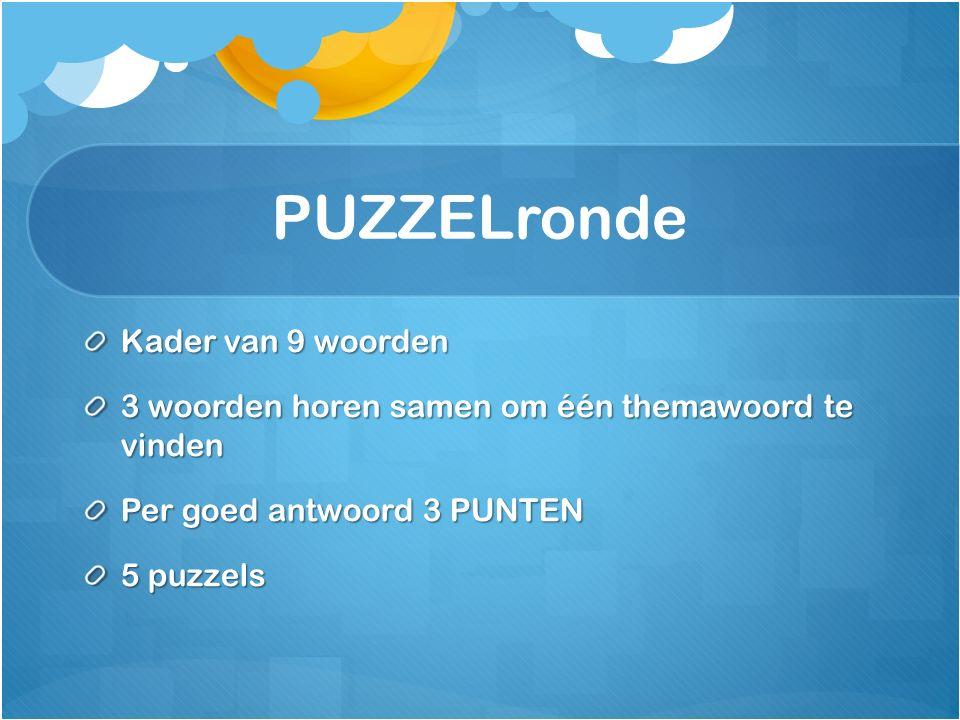 PUZZELronde Kader van 9 woorden 3 woorden horen samen om één themawoord te vinden Per goed antwoord 3 PUNTEN 5 puzzels