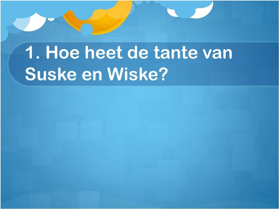 1. Hoe heet de tante van Suske en Wiske?