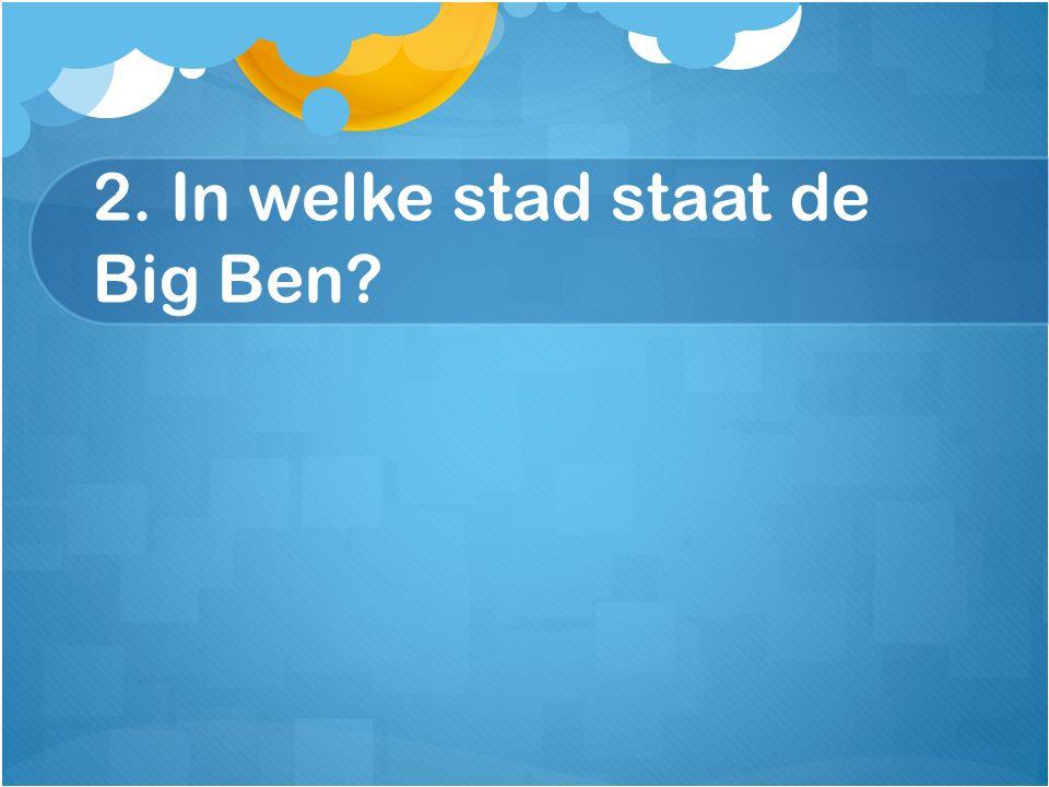 2. In welke stad staat de Big Ben?