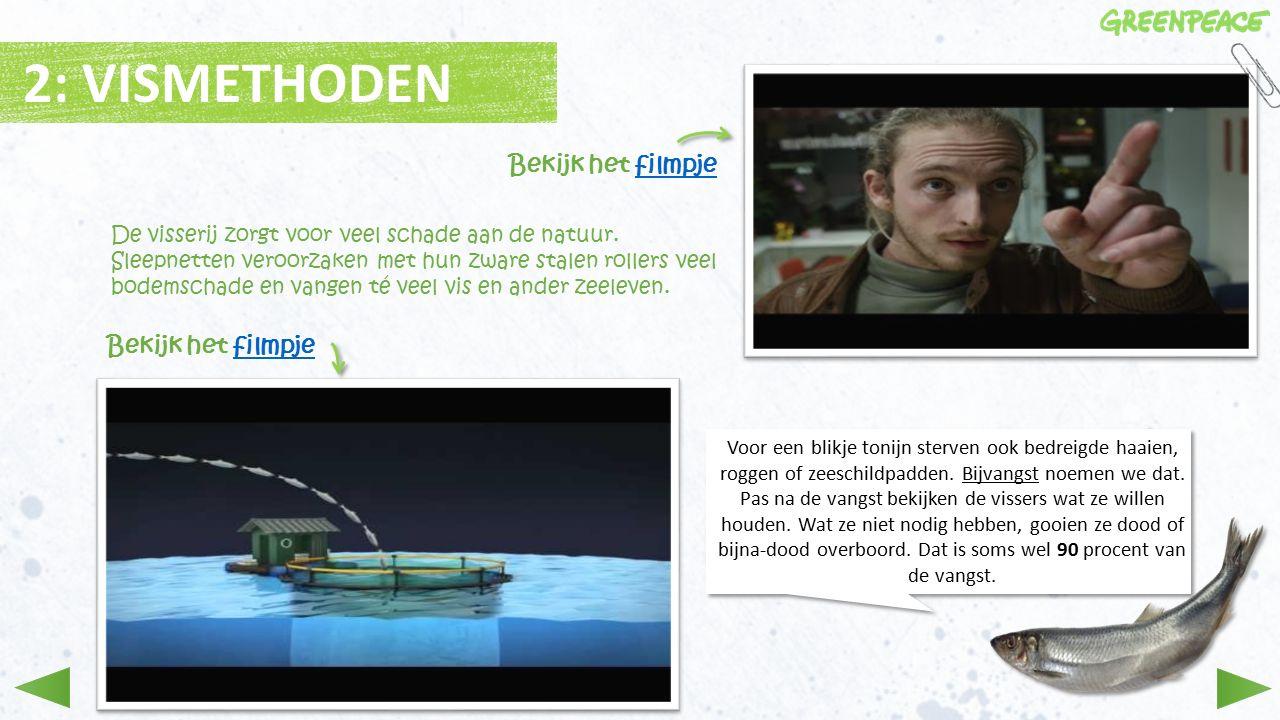 2: VISMETHODEN De visserij zorgt voor veel schade aan de natuur.