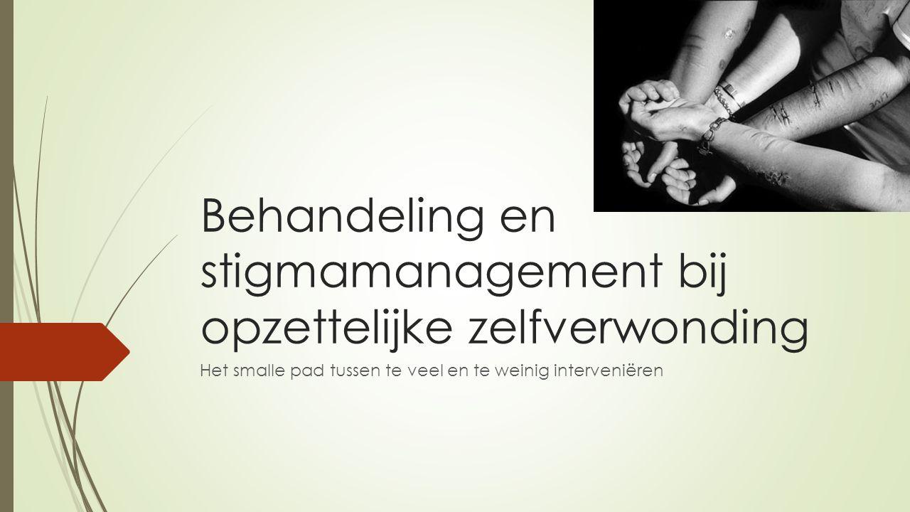 Behandeling en stigmamanagement bij opzettelijke zelfverwonding Het smalle pad tussen te veel en te weinig interveniëren