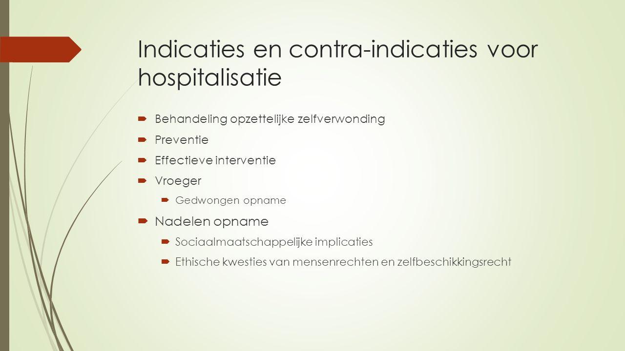Indicaties en contra-indicaties voor hospitalisatie  Behandeling opzettelijke zelfverwonding  Preventie  Effectieve interventie  Vroeger  Gedwong