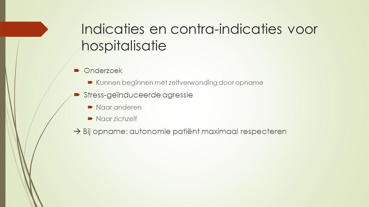Indicaties en contra-indicaties voor hospitalisatie  Onderzoek  Kunnen beginnen met zelfverwonding door opname  Stress-geïnduceerde agressie  Naar