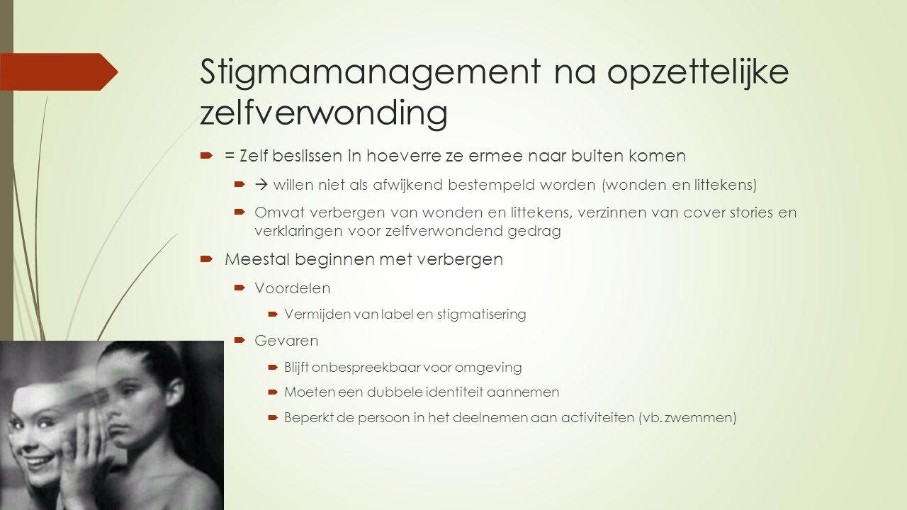 Stigmamanagement na opzettelijke zelfverwonding  = Zelf beslissen in hoeverre ze ermee naar buiten komen   willen niet als afwijkend bestempeld wor