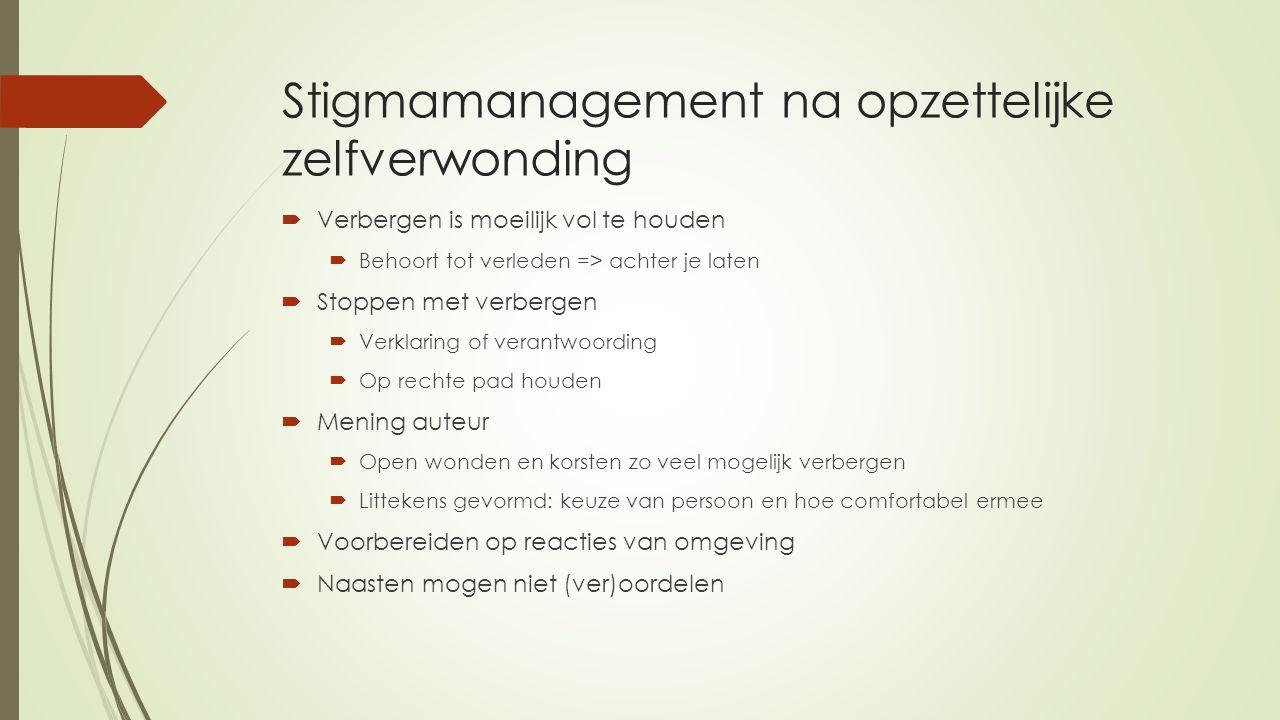 Stigmamanagement na opzettelijke zelfverwonding  Verbergen is moeilijk vol te houden  Behoort tot verleden => achter je laten  Stoppen met verberge