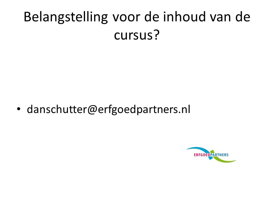 Belangstelling voor de inhoud van de cursus? danschutter@erfgoedpartners.nl