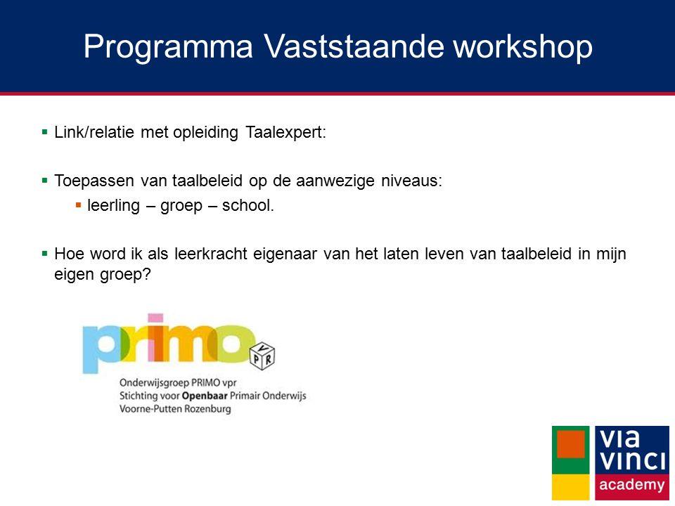 Programma Vaststaande workshop  Link/relatie met opleiding Taalexpert:  Toepassen van taalbeleid op de aanwezige niveaus:  leerling – groep – school.