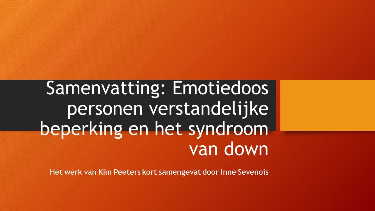 Samenvatting: Emotiedoos personen verstandelijke beperking en het syndroom van down Het werk van Kim Peeters kort samengevat door Inne Sevenois