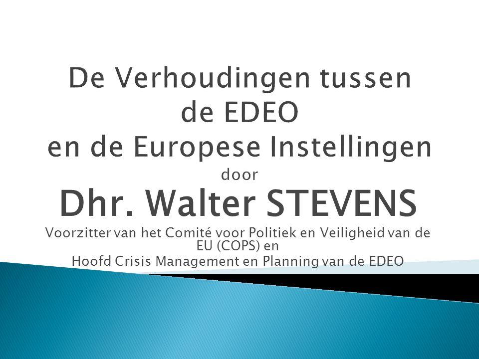 Dhr. Walter STEVENS Voorzitter van het Comité voor Politiek en Veiligheid van de EU (COPS) en Hoofd Crisis Management en Planning van de EDEO