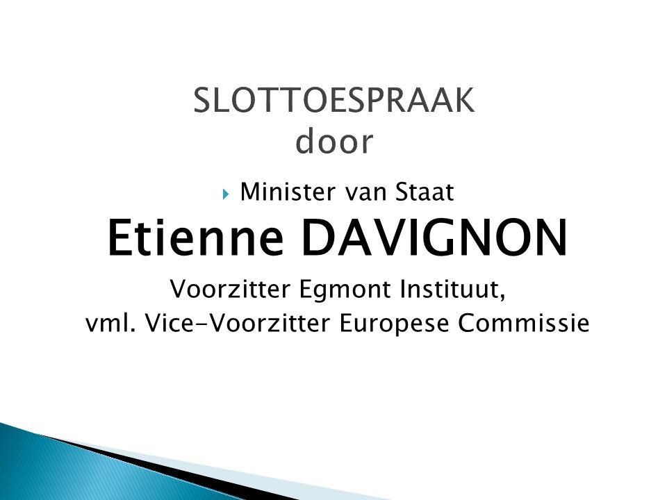  Minister van Staat Etienne DAVIGNON Voorzitter Egmont Instituut, vml.