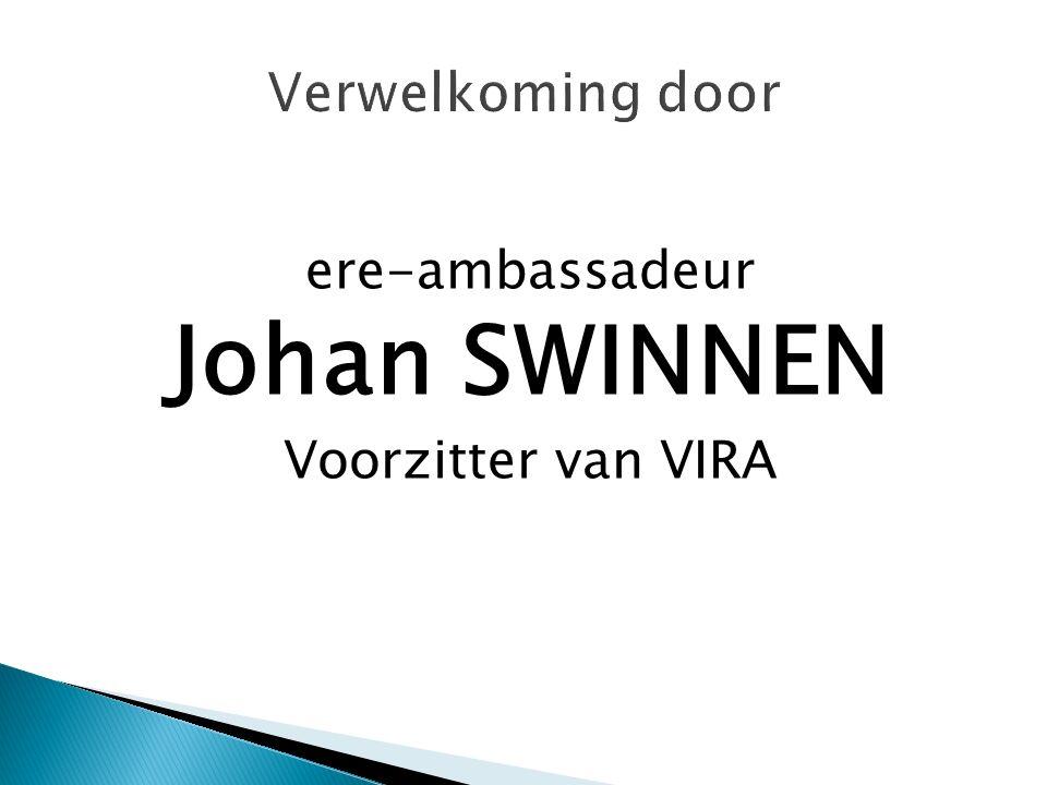 ere-ambassadeur Johan SWINNEN Voorzitter van VIRA