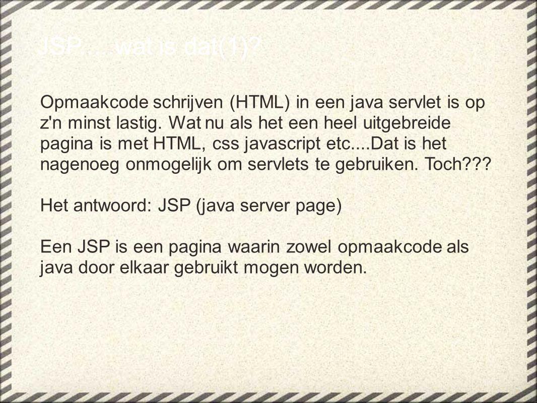 JSP.....wat is dat(1)? Opmaakcode schrijven (HTML) in een java servlet is op z'n minst lastig. Wat nu als het een heel uitgebreide pagina is met HTML,