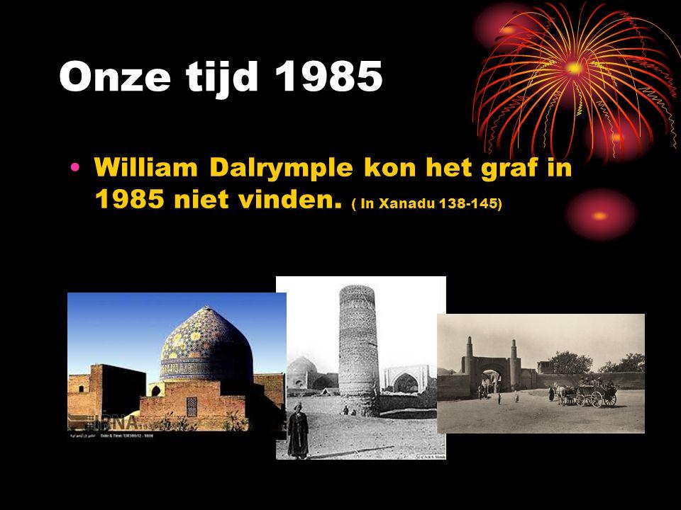 Onze tijd 1985 William Dalrymple kon het graf in 1985 niet vinden. ( In Xanadu 138-145)