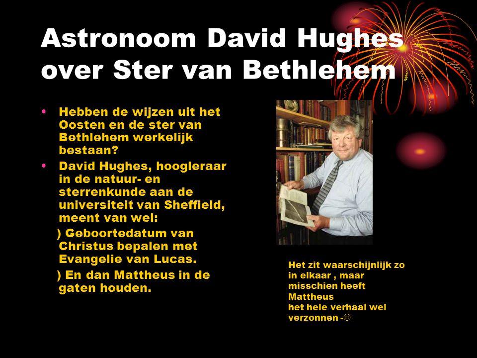 Astronoom David Hughes over Ster van Bethlehem Hebben de wijzen uit het Oosten en de ster van Bethlehem werkelijk bestaan? David Hughes, hoogleraar in