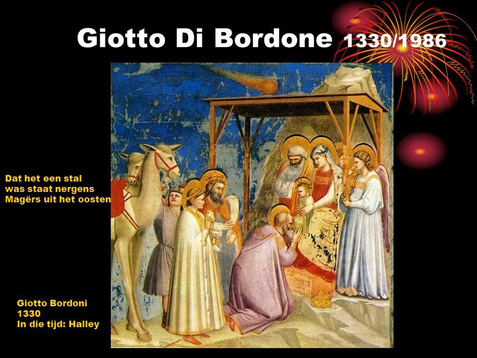 Giotto Di Bordone 1330/1986 Dat het een stal was staat nergens Magërs uit het oosten Giotto Bordoni 1330 In die tijd: Halley