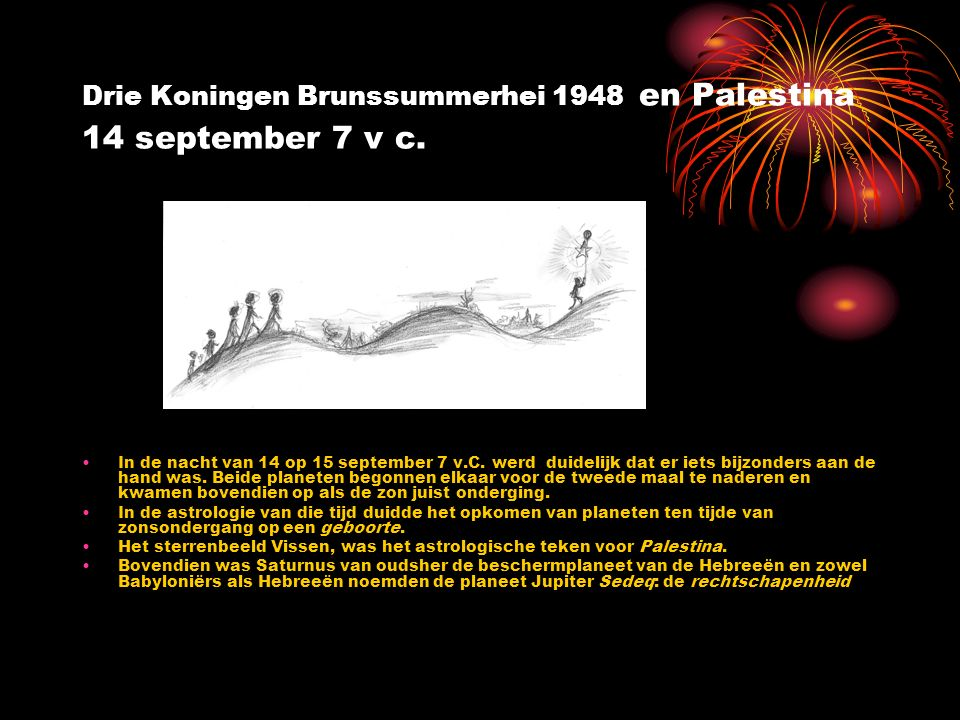 Drie Koningen Brunssummerhei 1948 en Palestina 14 september 7 v c. In de nacht van 14 op 15 september 7 v.C. werd duidelijk dat er iets bijzonders aan