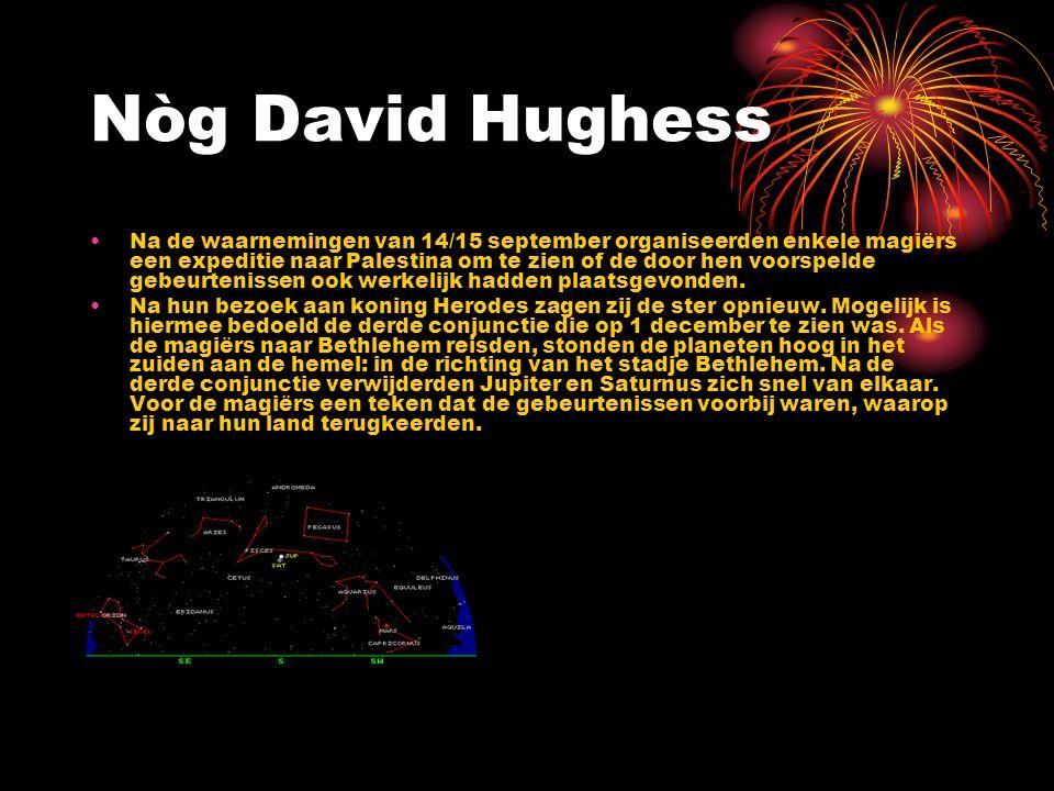 Nòg David Hughess Na de waarnemingen van 14/15 september organiseerden enkele magiërs een expeditie naar Palestina om te zien of de door hen voorspeld