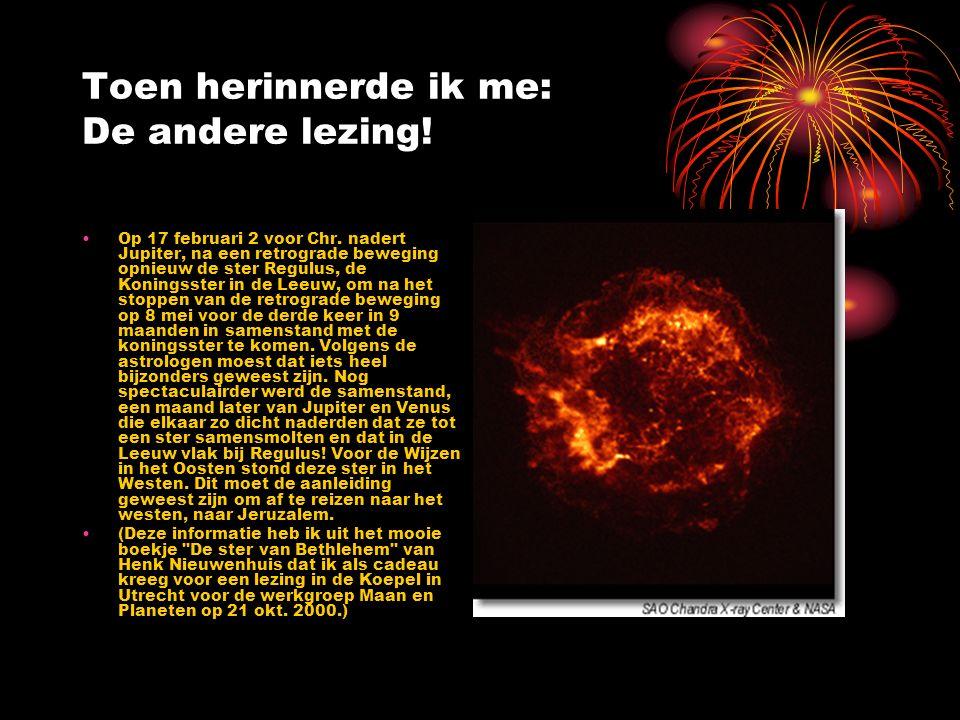 Toen herinnerde ik me: De andere lezing! Op 17 februari 2 voor Chr. nadert Jupiter, na een retrograde beweging opnieuw de ster Regulus, de Koningsster