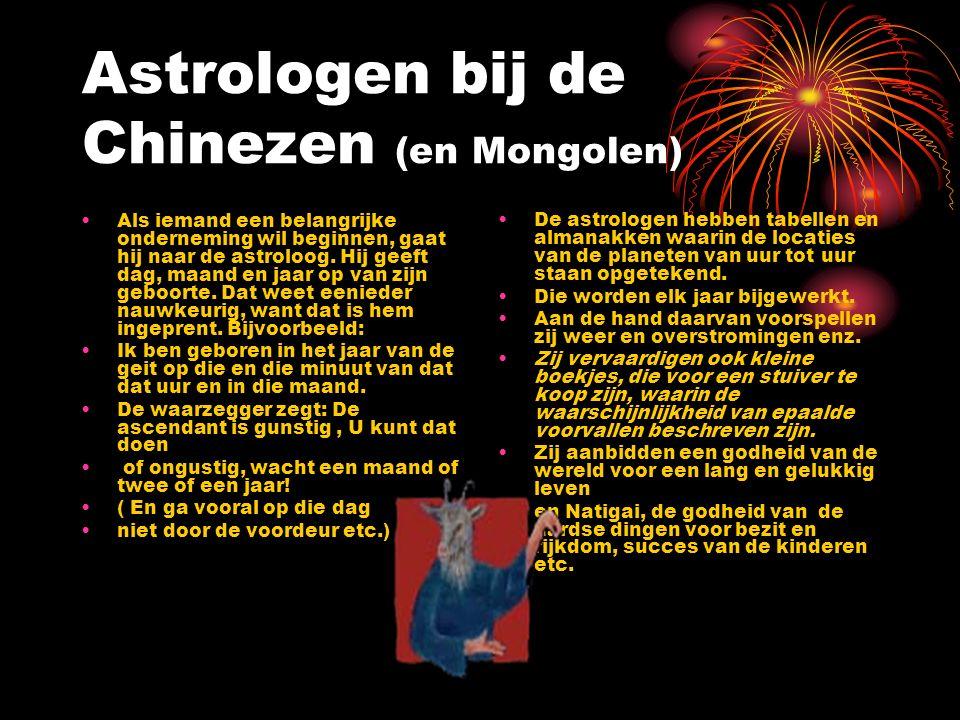 Astrologen bij de Chinezen (en Mongolen) Als iemand een belangrijke onderneming wil beginnen, gaat hij naar de astroloog. Hij geeft dag, maand en jaar