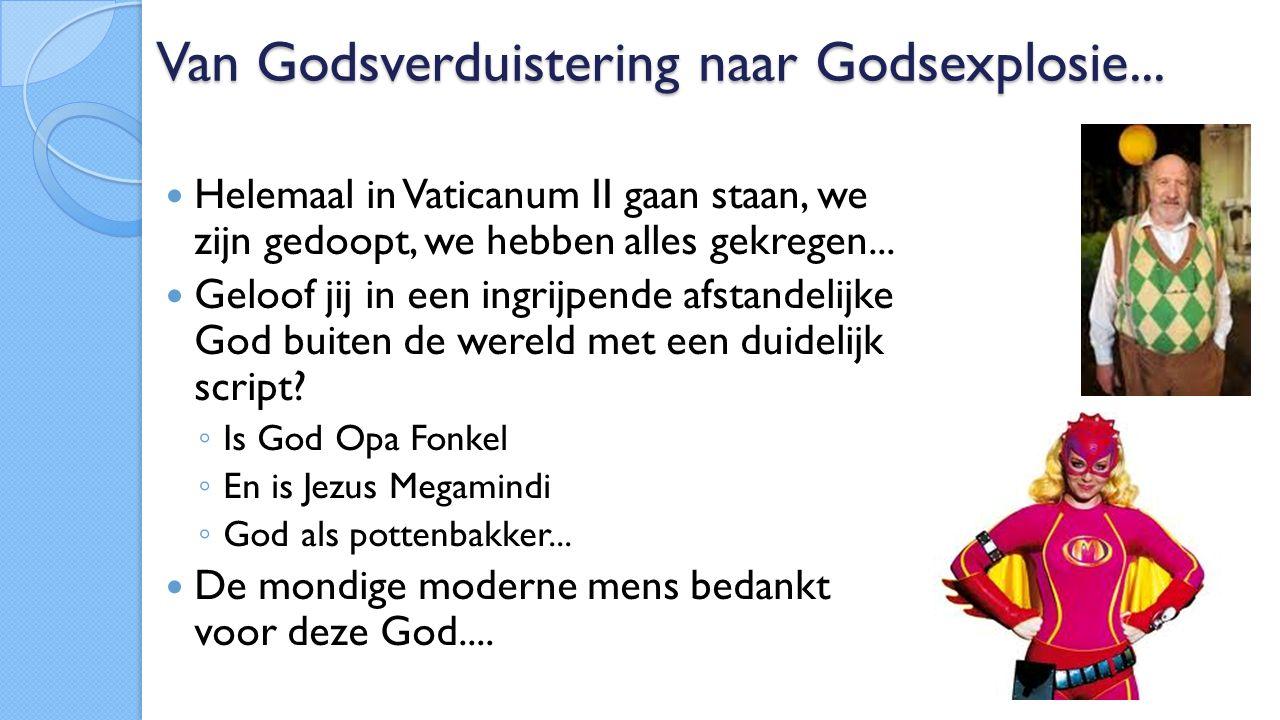 Van Godsverduistering naar Godsexplosie...