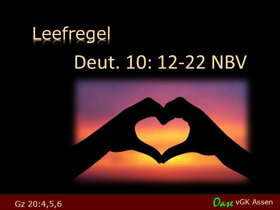 vGK Assen Oase Gz 20:4,5,6 Deut. 10: 12-22 NBV