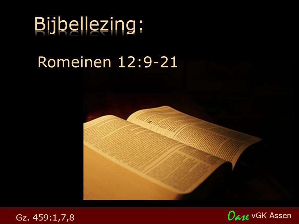 vGK Assen Oase Gz. 459:1,7,8 Romeinen 12:9-21