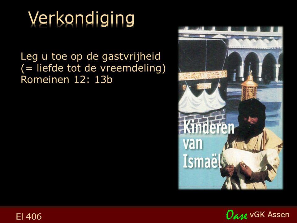 vGK Assen Oase Leg u toe op de gastvrijheid (= liefde tot de vreemdeling) Romeinen 12: 13b El 406