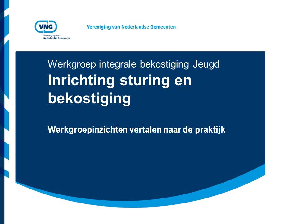 Werkgroep integrale bekostiging Jeugd Inrichting sturing en bekostiging Werkgroepinzichten vertalen naar de praktijk