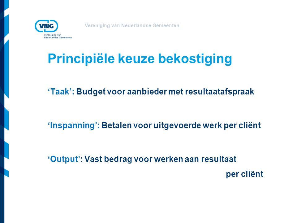 Vereniging van Nederlandse Gemeenten 'Taak': Budget voor aanbieder met resultaatafspraak 'Inspanning': Betalen voor uitgevoerde werk per cliënt 'Output': Vast bedrag voor werken aan resultaat per cliënt Principiële keuze bekostiging