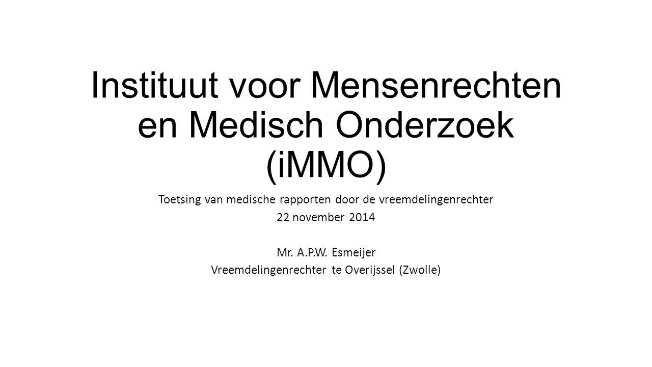Instituut voor Mensenrechten en Medisch Onderzoek (iMMO) Toetsing van medische rapporten door de vreemdelingenrechter 22 november 2014 Mr.