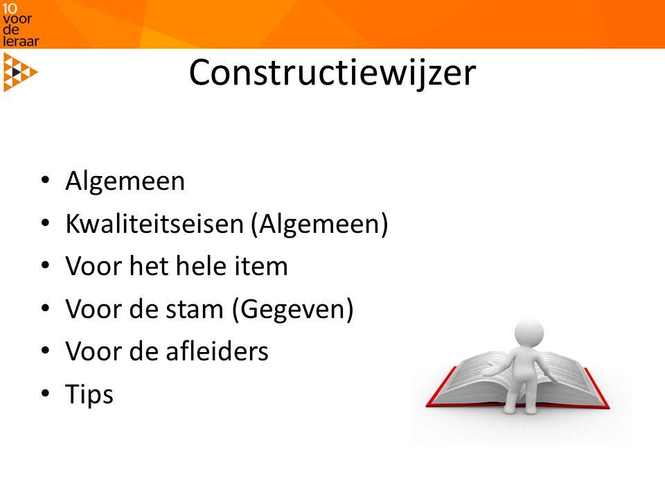 Constructiewijzer Algemeen Kwaliteitseisen (Algemeen) Voor het hele item Voor de stam (Gegeven) Voor de afleiders Tips