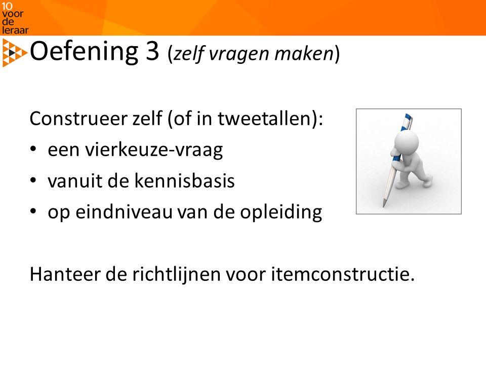 Oefening 3 (zelf vragen maken) Construeer zelf (of in tweetallen): een vierkeuze-vraag vanuit de kennisbasis op eindniveau van de opleiding Hanteer de richtlijnen voor itemconstructie.